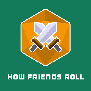 How Friends Roll | a Dungeons and Dragons 5th edition actual play