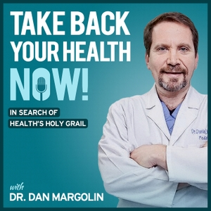Take Back Your Health NOW! with Dr Dan Margolin podcast