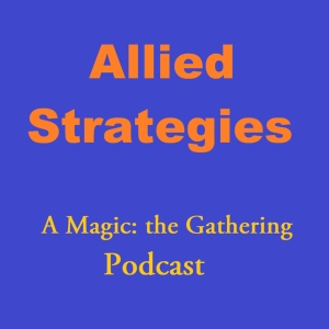 Allied Strategies Magic the Gathering Podcast by Neal Oliver, Ben Weitz, and Tristan Killeen