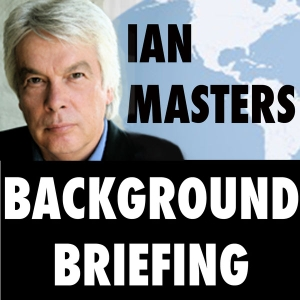 Background Briefing with Ian Master's