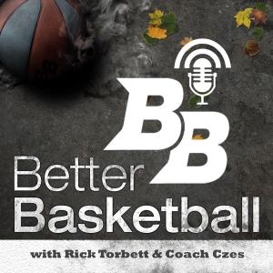 Better Basketball Podcast by Rick Torbett & Coach Czes