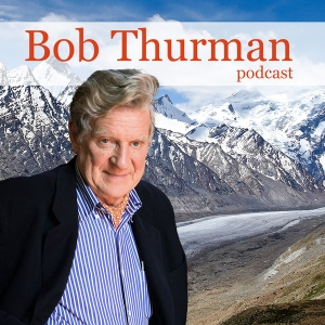 Bob Thurman Podcast by Bob Thurman : Professor of Indo-Tibetan Buddhist Studies at Columbia University, President of Tibet House US and American Institute of Buddhist Studies