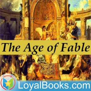 Bulfinch's Mythology: The Age of Fable by Thomas Bulfinch by Loyal Books