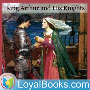 King Arthur and His Knights by Maude L. Radford by Loyal Books