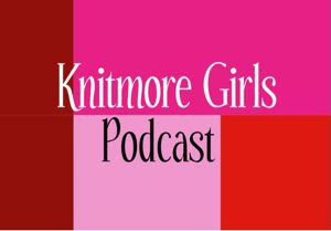 Knitmoregirls's Podcast by The Knitmore Girls- Jasmin and Gigi