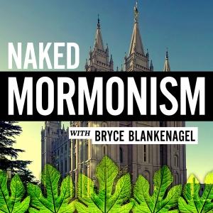 Naked Mormonism Podcast by Bryce Blankenagel