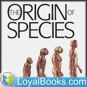 On the Origin of Species by Means of Natural Selection by Charles Darwin by Loyal Books