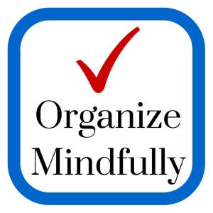 Organize Mindfully - Be inspired to bring organization into your life by Mark Dillon