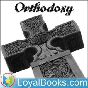 Orthodoxy by G. K. Chesterton by Loyal Books