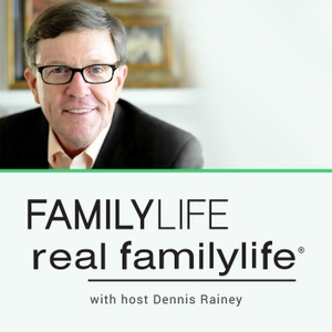 Real FamilyLife® with Dennis Rainey by FamilyLife Podcast Network