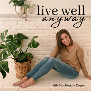 Live Well Anyway by MacKenzie Koppa