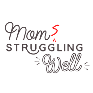 Mom Struggling Well by Emily Thomas