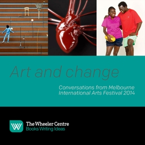 Art and Change by The Wheeler Centre
