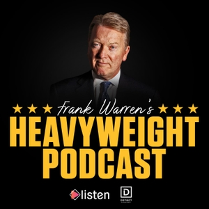 Frank Warren's Heavyweight Podcast by Listen Entertainment