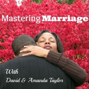 Mastering Marriage:  Marriage Advice & Coaching | Destroying Divorce | Mend Our Marriage by David & Amanda Taylor: Marriage Counselor, Relationship Coach, Divorce Destroyers