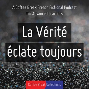 La Vérité éclate toujours - Advanced audio drama from Coffee Break French by Coffee Break Languages