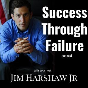 Success Through Failure with Jim Harshaw Jr by Jim Harshaw Jr