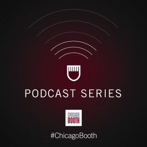 University of Chicago Booth School of Business Podcast Series by The University of Chicago Booth School of Business