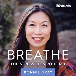 Breathe: The Stress Less Podcast by Bonnie Gray