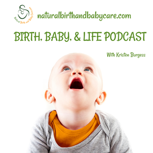 Birth, Baby, and Life by Kristen Burgess: Crazy About Everything Pregnancy, Childbirth, and Baby