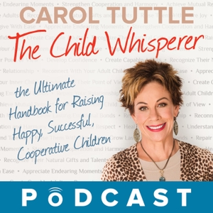 The Child Whisperer Podcast with Carol Tuttle & Anne Brown by Carol Tuttle