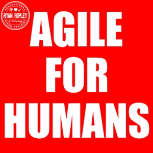 Agile for Humans with Ryan Ripley by Ryan Ripley