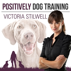 Positively Dog Training - The Official Victoria Stilwell Podcast by Victoria Stilwell