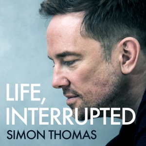 Life, Interrupted with Simon Thomas by Global