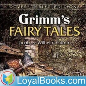 Grimms' Fairy Tales by Jacob & Wilhelm Grimm by Loyal Books