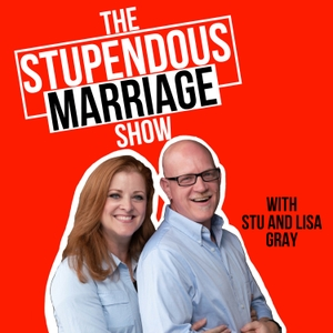 The Stupendous Marriage Podcast by Stu Gray and Lisa Gray