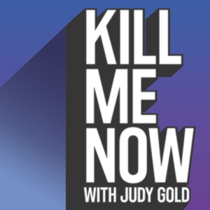 Kill Me Now with Judy Gold by Authentic Management