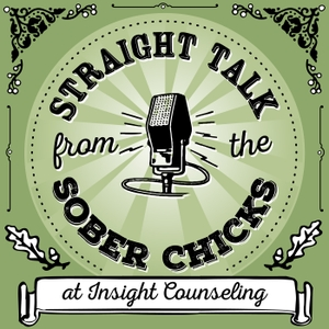 Straight Talk from the Sober Chicks from Insight Counseling by Liz Jorgensen & Sarah Allen Benton of Insight Counseling