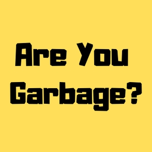 Are You Garbage? Comedy Podcast by Kevin Ryan & H. Foley