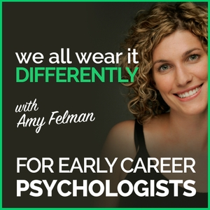 We All Wear It Differently - A Podcast for Early Career Psychologists by Psychology podcast host Amy Felman