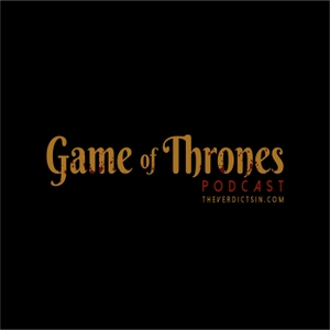 Game of Thrones Podcast by The Verdicts In