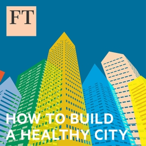 How to Build a Healthy City by Financial Times
