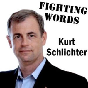 Fighting Words with Kurt Schlichter Podcast by Fighting Words with Kurt Schlichter