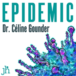 EPIDEMIC with Dr. Celine Gounder by JUST HUMAN PRODUCTIONS