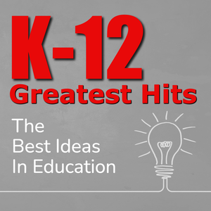 K-12 Greatest Hits:The Best Ideas in Education by BAM Radio Network