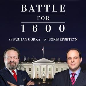 Battle for 1600 with Sebastian Gorka and Boris Epshteyn Podcast by Battle for 1600 with Sebastian Gorka and Boris Epshteyn