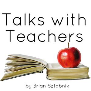 Talks with Teachers by Brian Sztabnik: English Teacher, Blogger, Podcaster