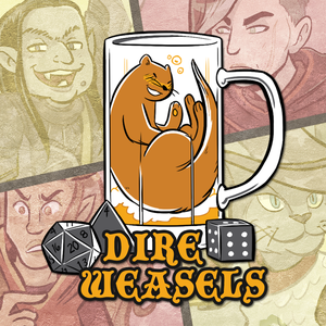 Dire Weasels: A real(ish) play 5e Dungeons and Dragons podcast by Dire Weasels Inc.