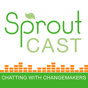 SproutCast – Social Enterprise | Changemakers | Social Entrepreneurs | Positive Impact | For Purpose by Julia Duffy: Non-Profit Whiz & Researcher at Better Boards