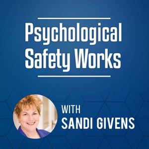 Psychological Safety Works with Sandi Givens