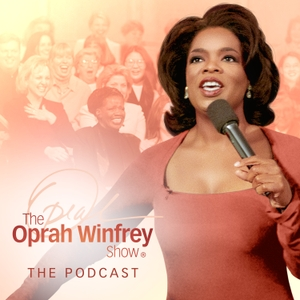 The Oprah Winfrey Show: The Podcast by The Oprah Winfrey Show: The Podcast