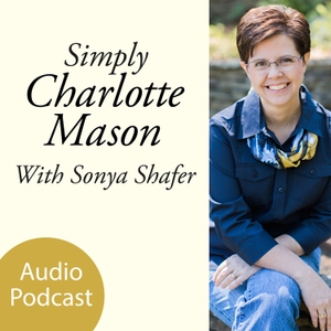 Simply Charlotte Mason Homeschooling by Sonya Shafer