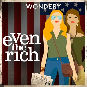 Even the Rich by Wondery