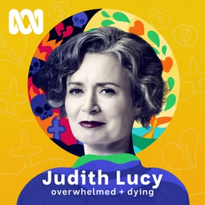 Judith Lucy - Overwhelmed &  Dying by ABC Radio