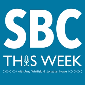 SBC This Week by Amy Whitfield & Jonathan Howe