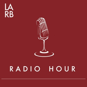LARB Radio Hour by Los Angeles Review of Books